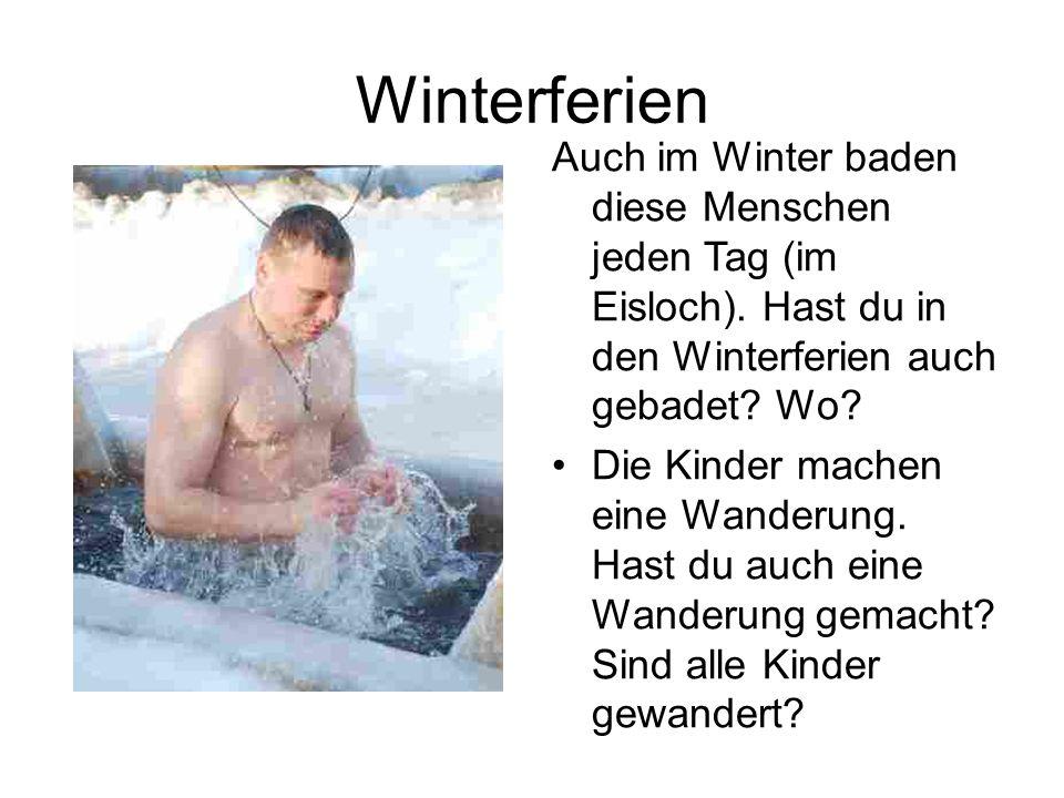 Auch im Winter baden diese Menschen jeden Tag (im Eisloch). Hast du in den Winterferien auch gebadet? Wo? Die Kinder machen eine Wanderung. Hast du au