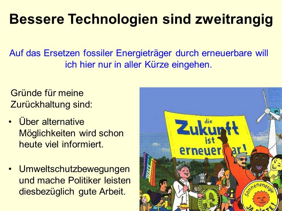 Bessere Technologien sind zweitrangig Auf das Ersetzen fossiler Energieträger durch erneuerbare will ich hier nur in aller Kürze eingehen. Über altern