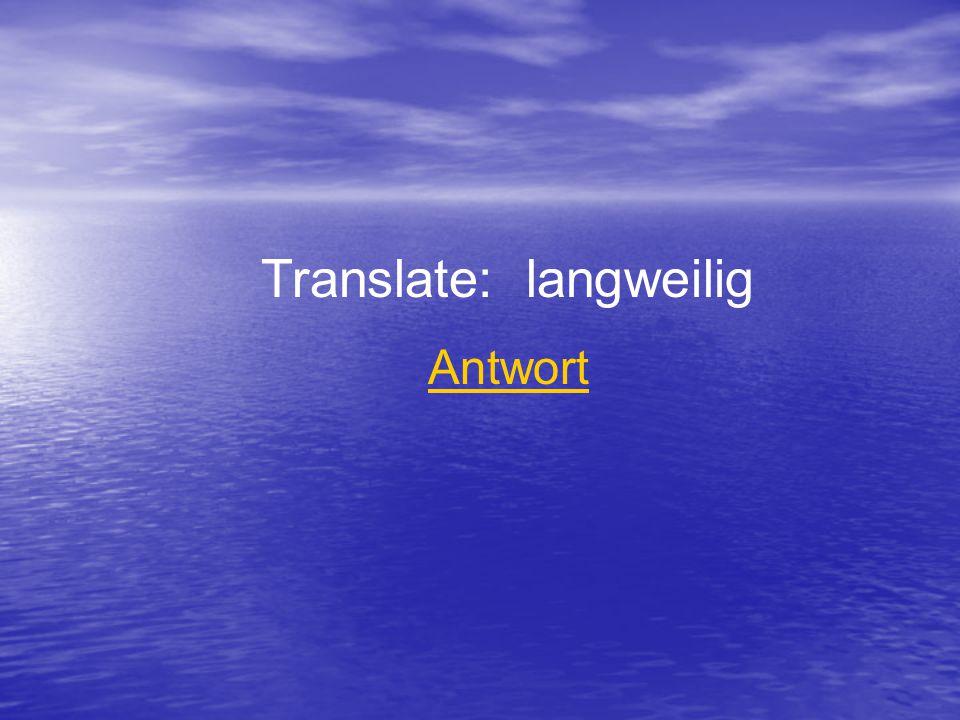 Translate: langweilig Antwort