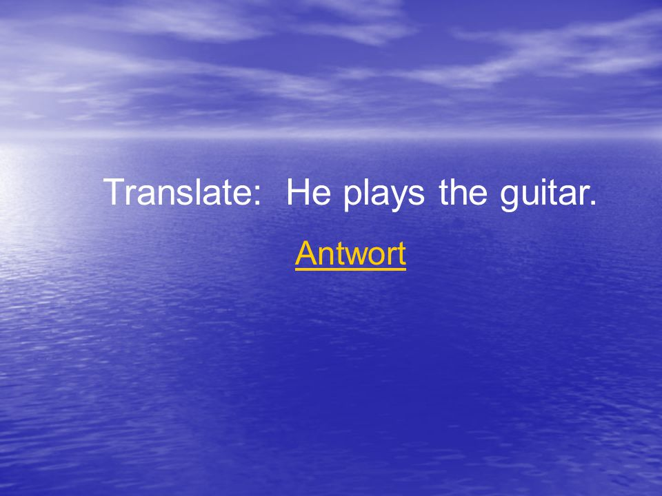 Translate: He plays the guitar. Antwort