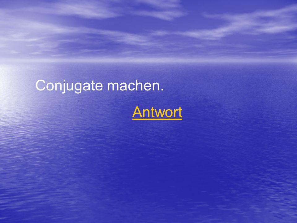 Conjugate machen. Antwort