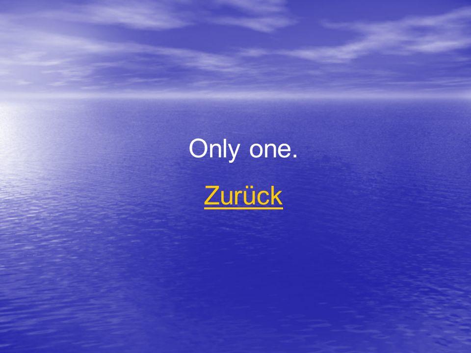 Only one. Zurück