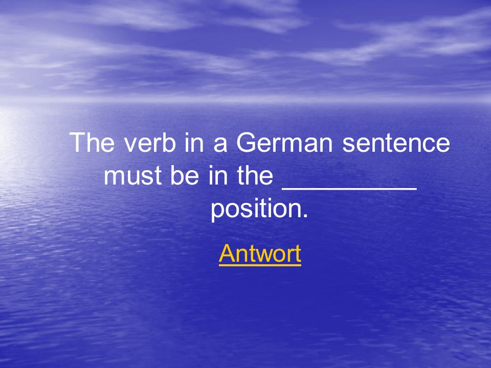 The verb in a German sentence must be in the _________ position. Antwort