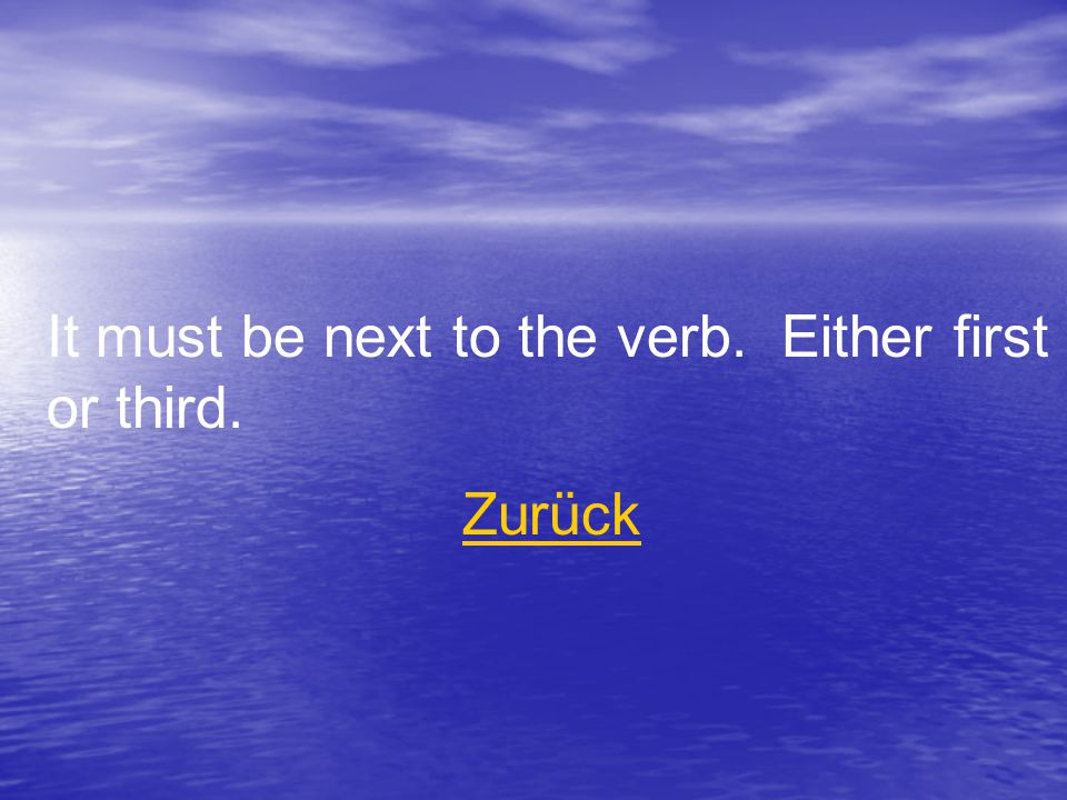It must be next to the verb. Either first or third. Zurück