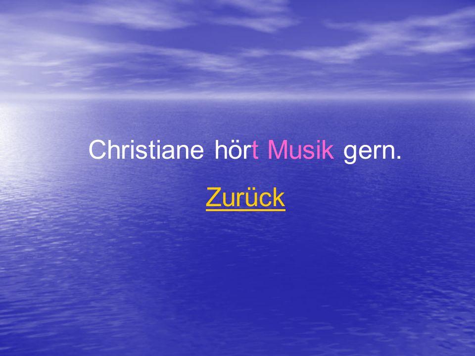Christiane hört Musik gern. Zurück