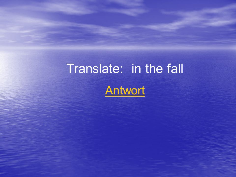 Translate: in the fall Antwort