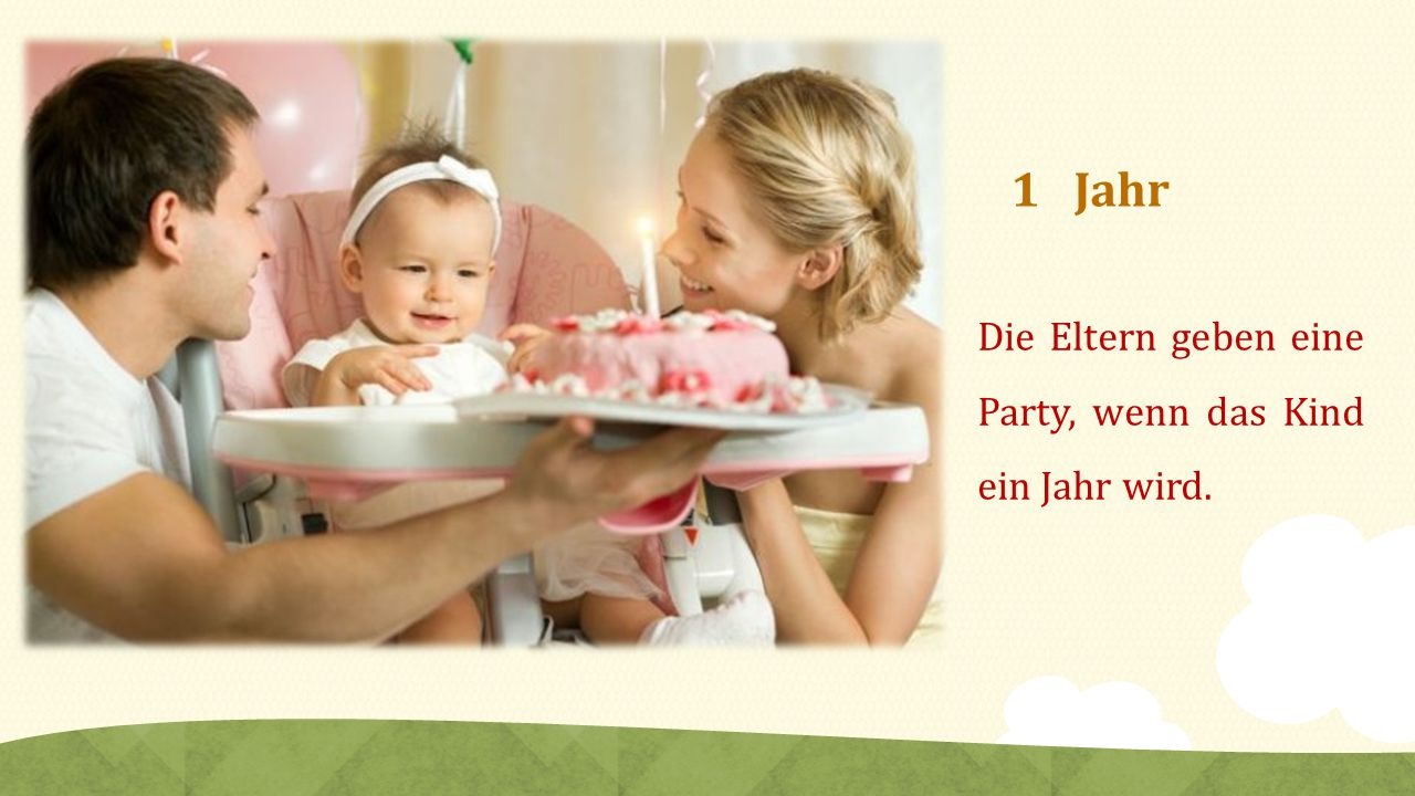 1 Jahr Die Eltern geben eine Party, wenn das Kind ein Jahr wird.