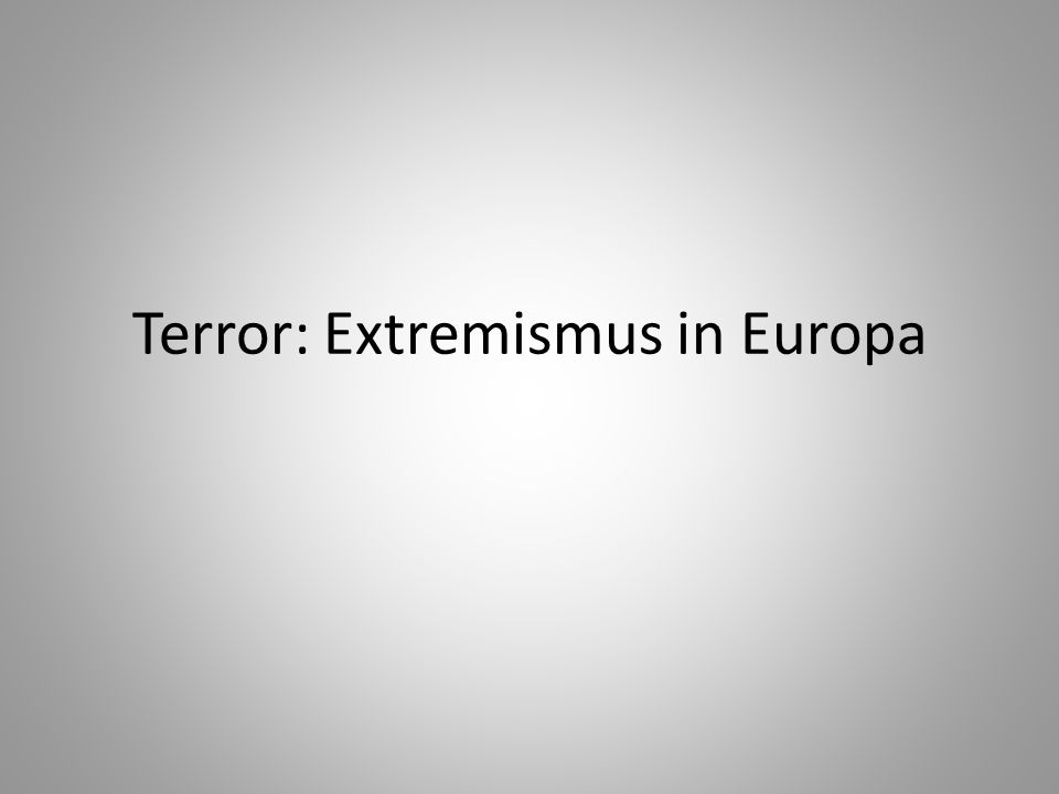 Terror: Extremismus in Europa