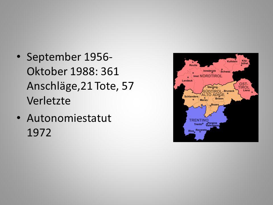 September 1956- Oktober 1988: 361 Anschläge,21 Tote, 57 Verletzte Autonomiestatut 1972