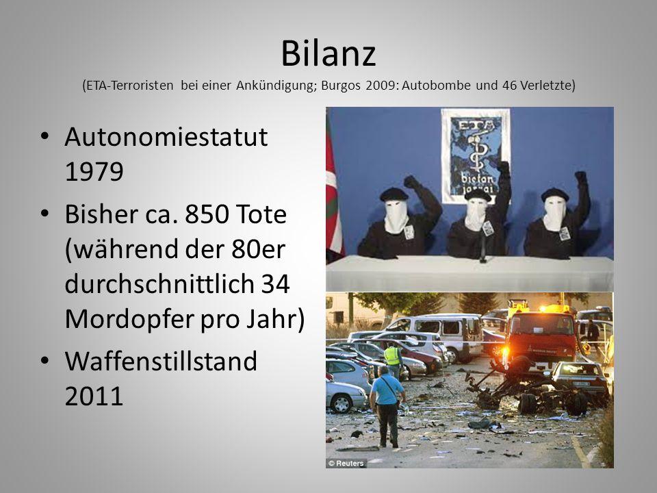 Bilanz (ETA-Terroristen bei einer Ankündigung; Burgos 2009: Autobombe und 46 Verletzte) Autonomiestatut 1979 Bisher ca. 850 Tote (während der 80er dur