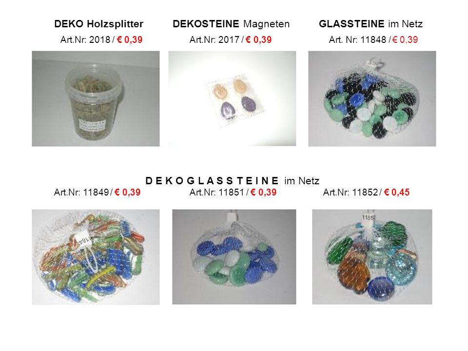 DEKO Holzsplitter DEKOSTEINE Magneten GLASSTEINE im Netz Art.Nr: 2018 / € 0,39 Art.Nr: 2017 / € 0,39 Art.