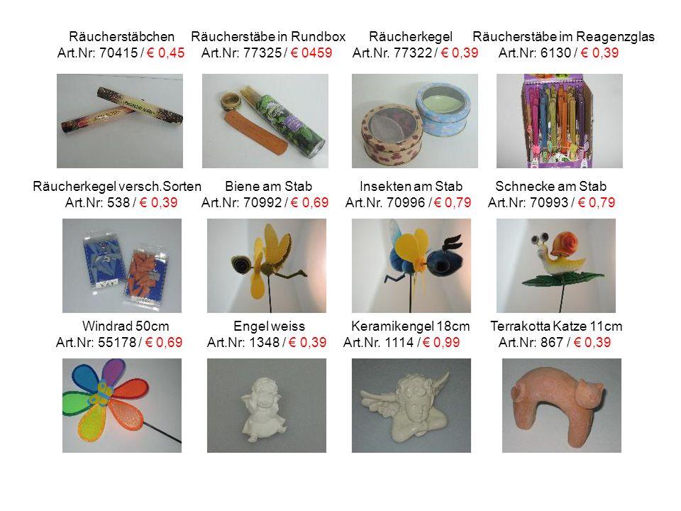 Räucherstäbchen Räucherstäbe in Rundbox Räucherkegel Räucherstäbe im Reagenzglas Art.Nr: 70415 / € 0,45 Art.Nr: 77325 / € 0459 Art.Nr.