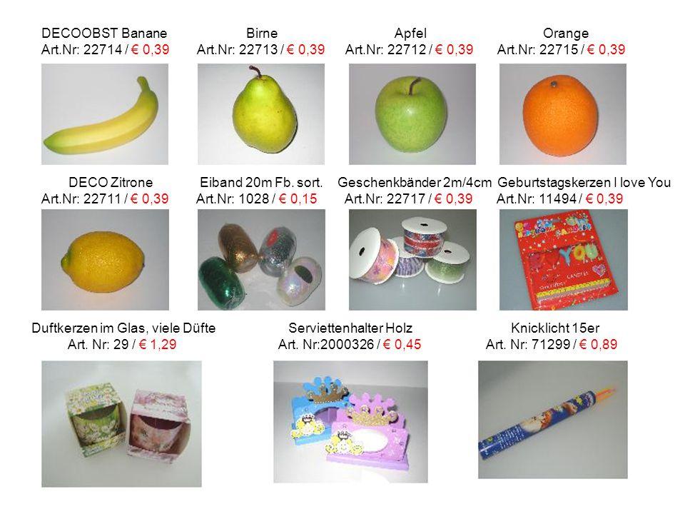 DECOOBST Banane Birne Apfel Orange Art.Nr: 22714 / € 0,39 Art.Nr: 22713 / € 0,39 Art.Nr: 22712 / € 0,39 Art.Nr: 22715 / € 0,39 DECO Zitrone Eiband 20m Fb.
