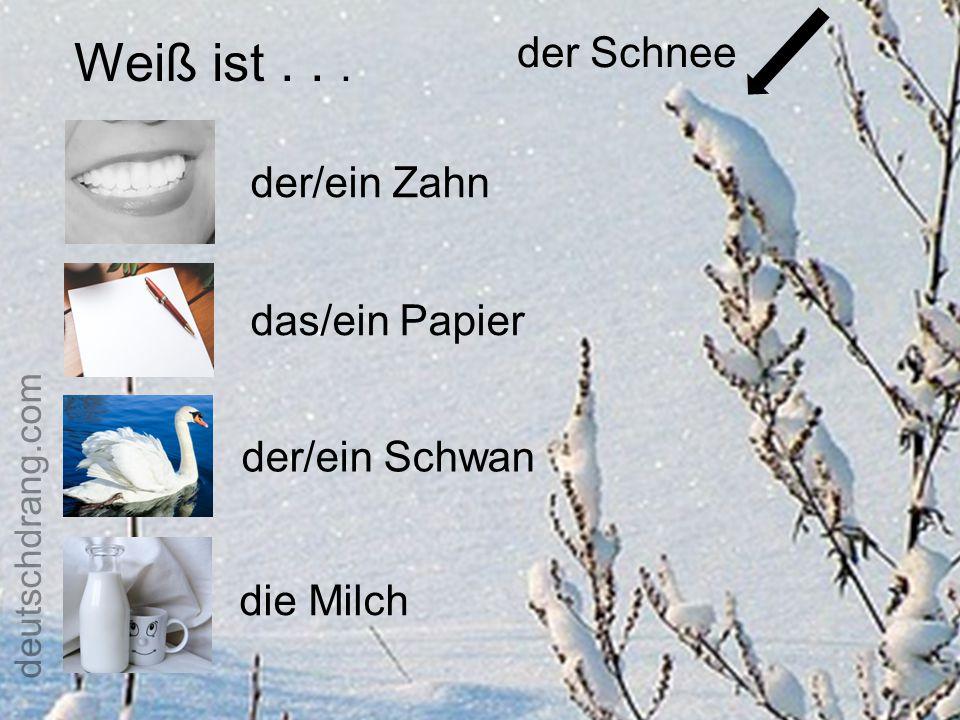 Weiß ist... der Schnee der/ein Zahn das/ein Papier die Milch der/ein Schwan deutschdrang.com