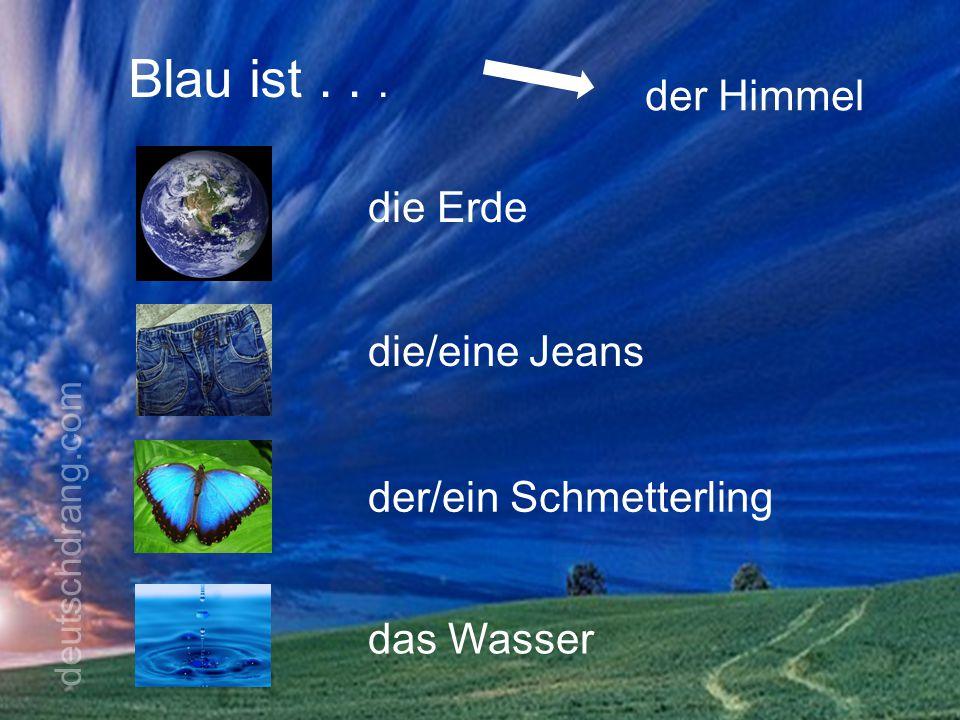 Blau ist... der Himmel die Erde die/eine Jeans der/ein Schmetterling das Wasser deutschdrang.com