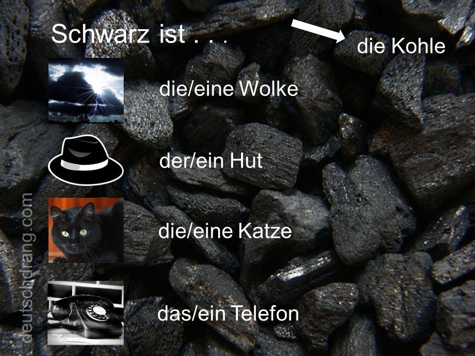Schwarz ist... die Kohle die/eine Wolke der/ein Hut die/eine Katze das/ein Telefon deutschdrang.com