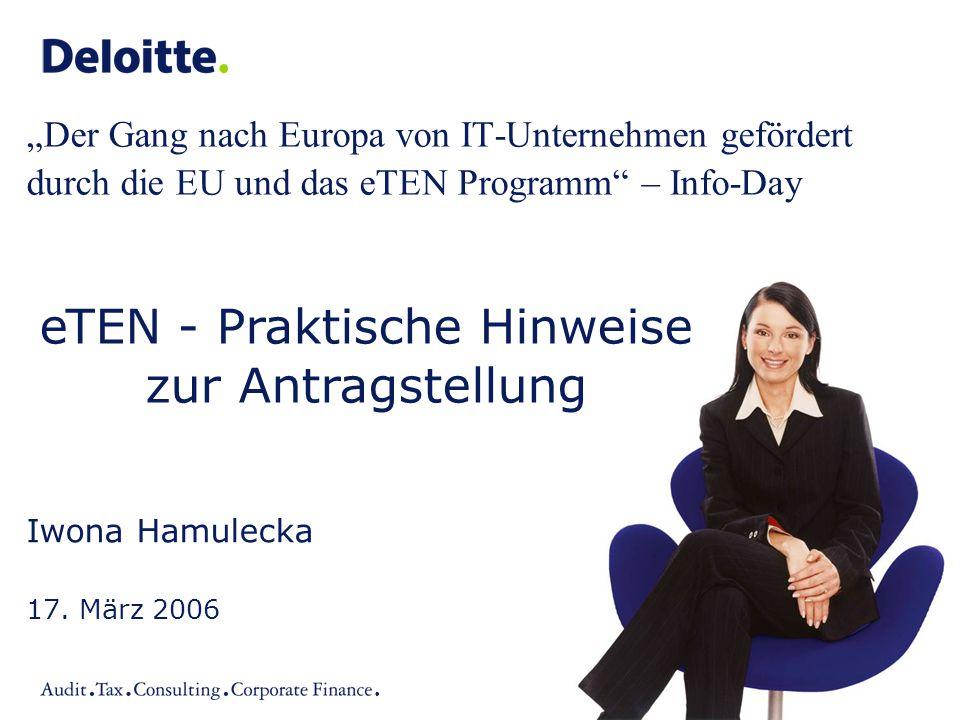 """""""Der Gang nach Europa von IT-Unternehmen gefördert durch die EU und das eTEN Programm"""" – Info-Day Iwona Hamulecka 17. März 2006 eTEN - Praktische Hinw"""