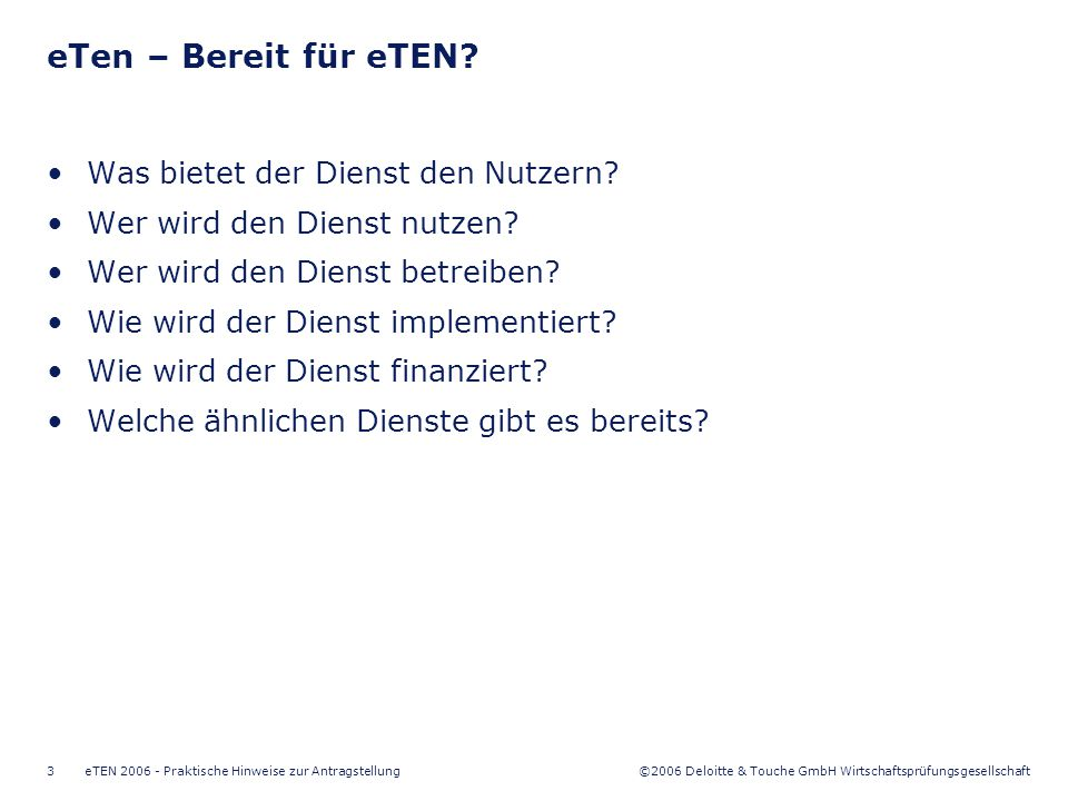 ©2006 Deloitte & Touche GmbH Wirtschaftsprüfungsgesellschaft eTEN 2006 - Praktische Hinweise zur Antragstellung3 Was bietet der Dienst den Nutzern? We
