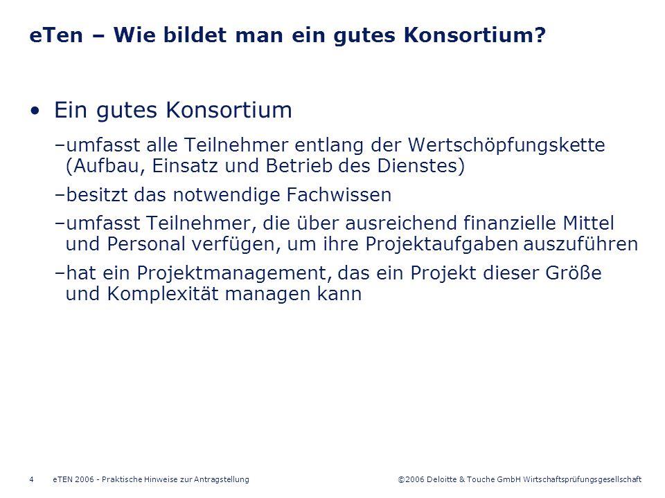 ©2006 Deloitte & Touche GmbH Wirtschaftsprüfungsgesellschaft eTEN 2006 - Praktische Hinweise zur Antragstellung4 Ein gutes Konsortium –umfasst alle Te