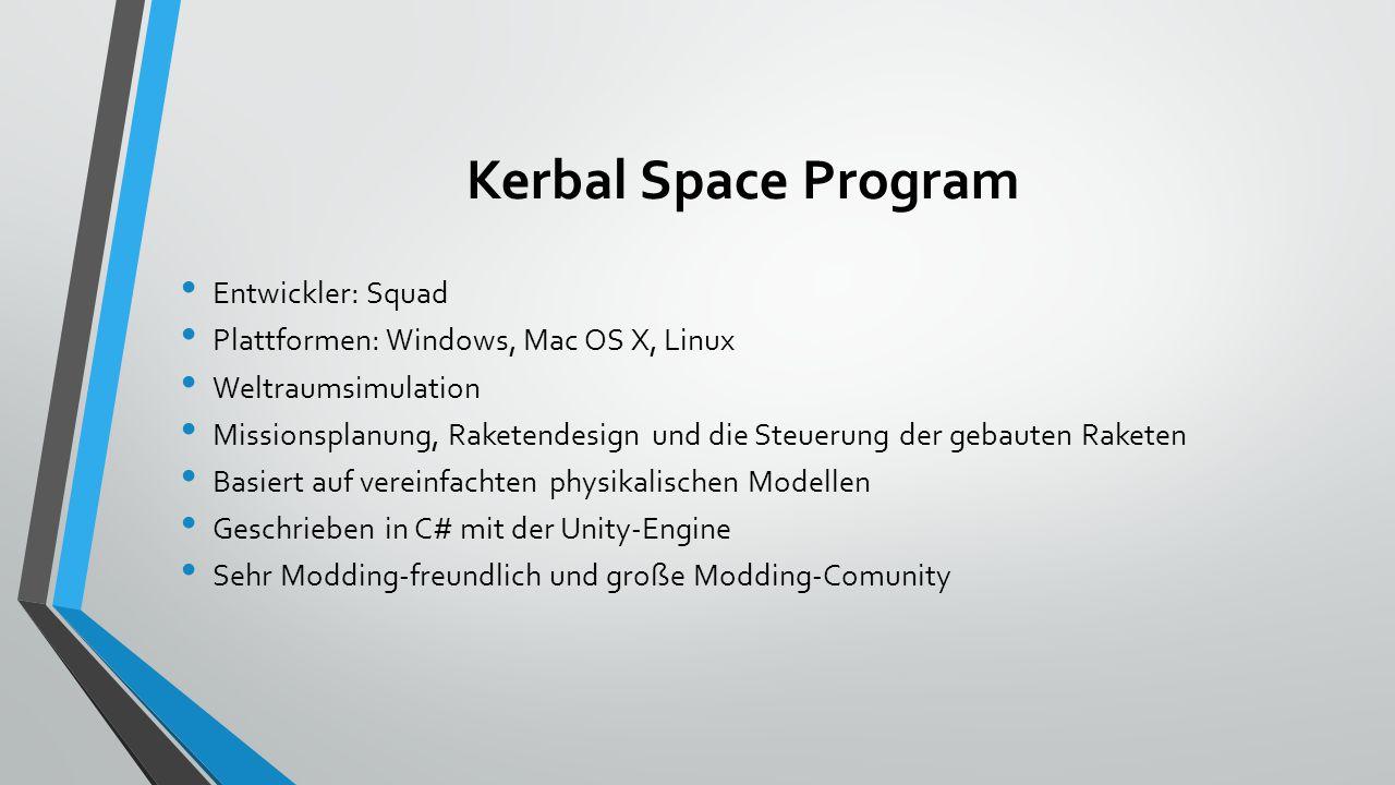 Entwickler: Squad Plattformen: Windows, Mac OS X, Linux Weltraumsimulation Missionsplanung, Raketendesign und die Steuerung der gebauten Raketen Basiert auf vereinfachten physikalischen Modellen Geschrieben in C# mit der Unity-Engine Sehr Modding-freundlich und große Modding-Comunity