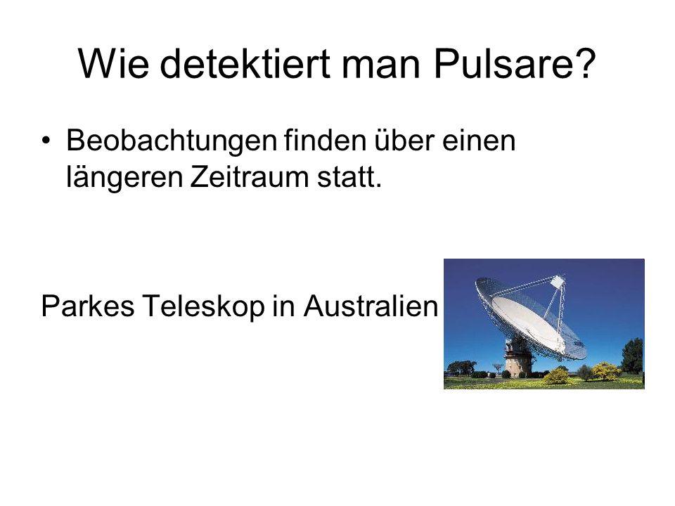 Wie detektiert man Pulsare? Danach: Suche nach periodischen Signalen!periodischen Signalen