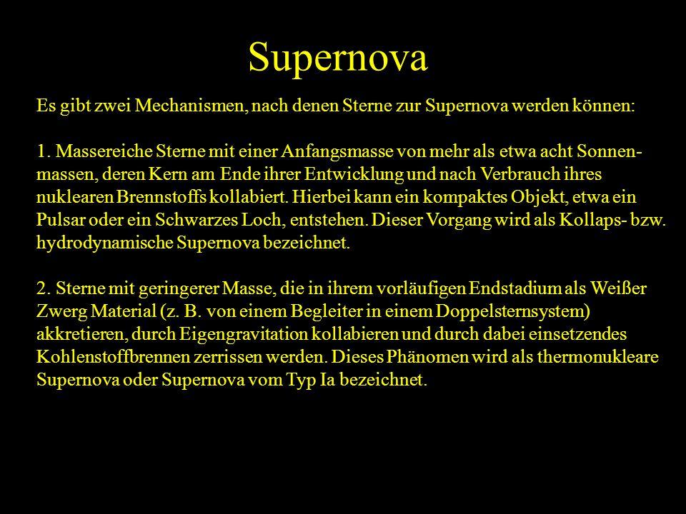 Supernova Es gibt zwei Mechanismen, nach denen Sterne zur Supernova werden können: 1. Massereiche Sterne mit einer Anfangsmasse von mehr als etwa acht