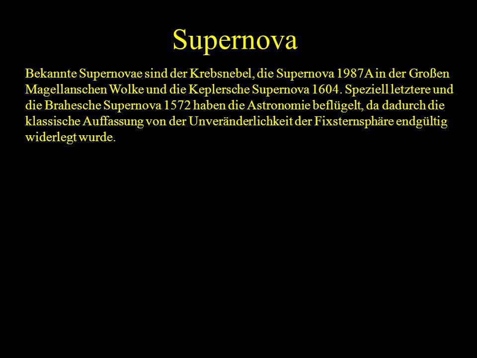Supernova Bekannte Supernovae sind der Krebsnebel, die Supernova 1987A in der Großen Magellanschen Wolke und die Keplersche Supernova 1604. Speziell l