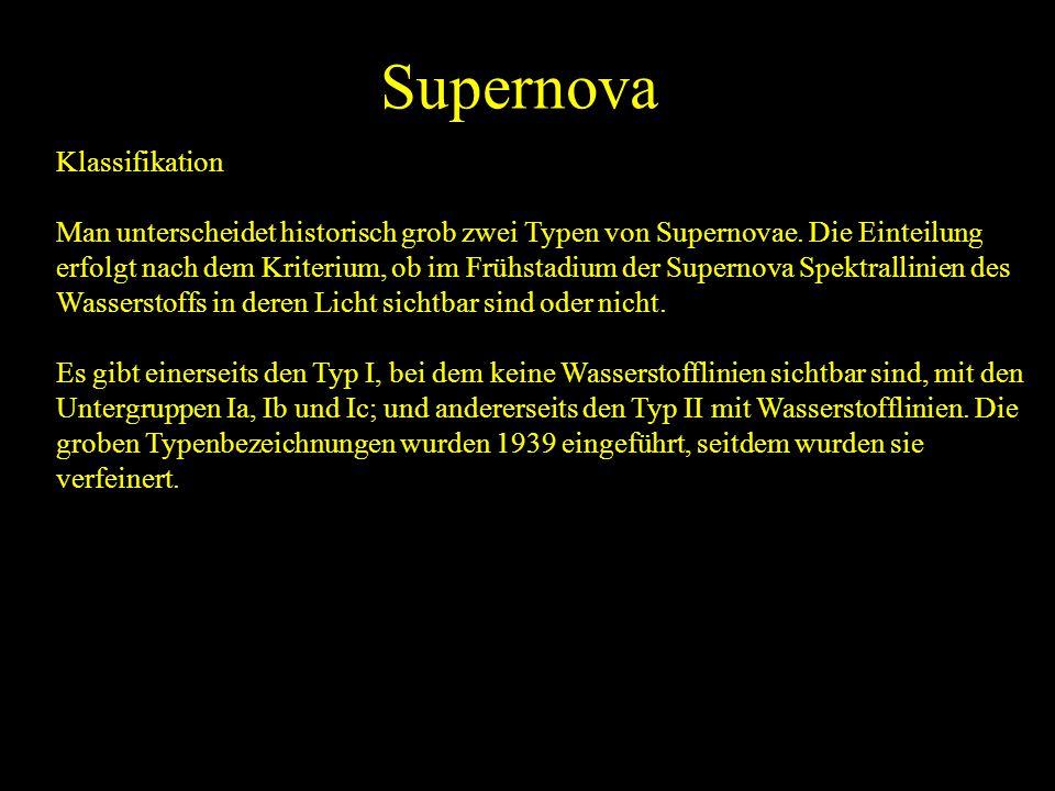 Supernova Klassifikation Man unterscheidet historisch grob zwei Typen von Supernovae. Die Einteilung erfolgt nach dem Kriterium, ob im Frühstadium der