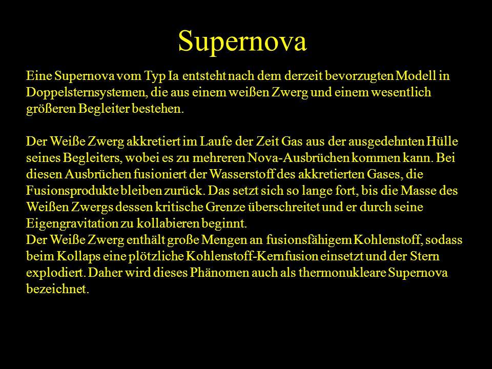 Supernova Eine Supernova vom Typ Ia entsteht nach dem derzeit bevorzugten Modell in Doppelsternsystemen, die aus einem weißen Zwerg und einem wesentli