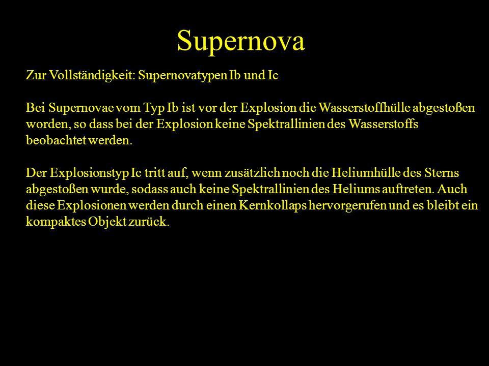 Zur Vollständigkeit: Supernovatypen Ib und Ic Bei Supernovae vom Typ Ib ist vor der Explosion die Wasserstoffhülle abgestoßen worden, so dass bei der