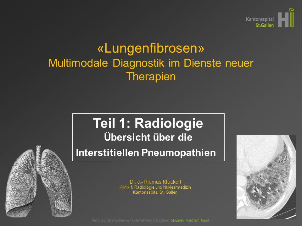 «Lungenfibrosen» Multimodale Diagnostik im Dienste neuer Therapien Dr.