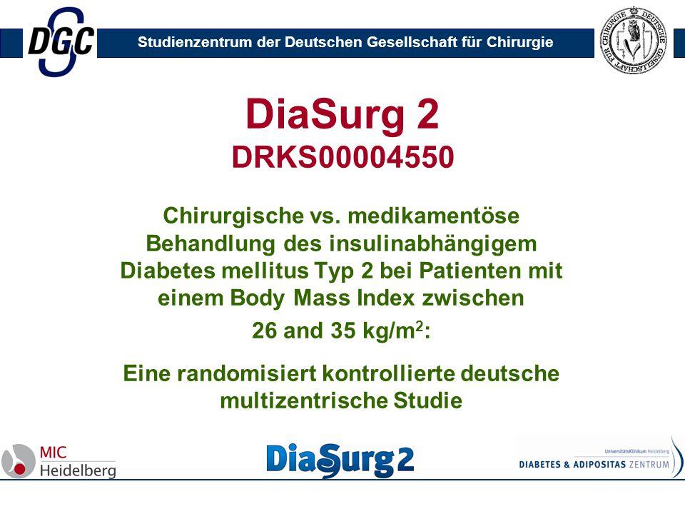 Studienzentrum der Deutschen Gesellschaft für Chirurgie DiaSurg 2 DRKS00004550 Chirurgische vs. medikamentöse Behandlung des insulinabhängigem Diabete