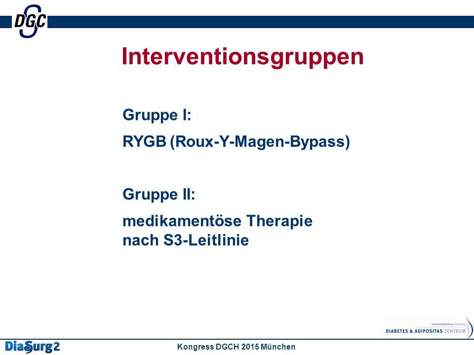 Interventionsgruppen Gruppe I: RYGB(Roux-Y-Magen-Bypass) Gruppe II: medikamentöse Therapie nach S3-Leitlinie Kongress DGCH 2015 München