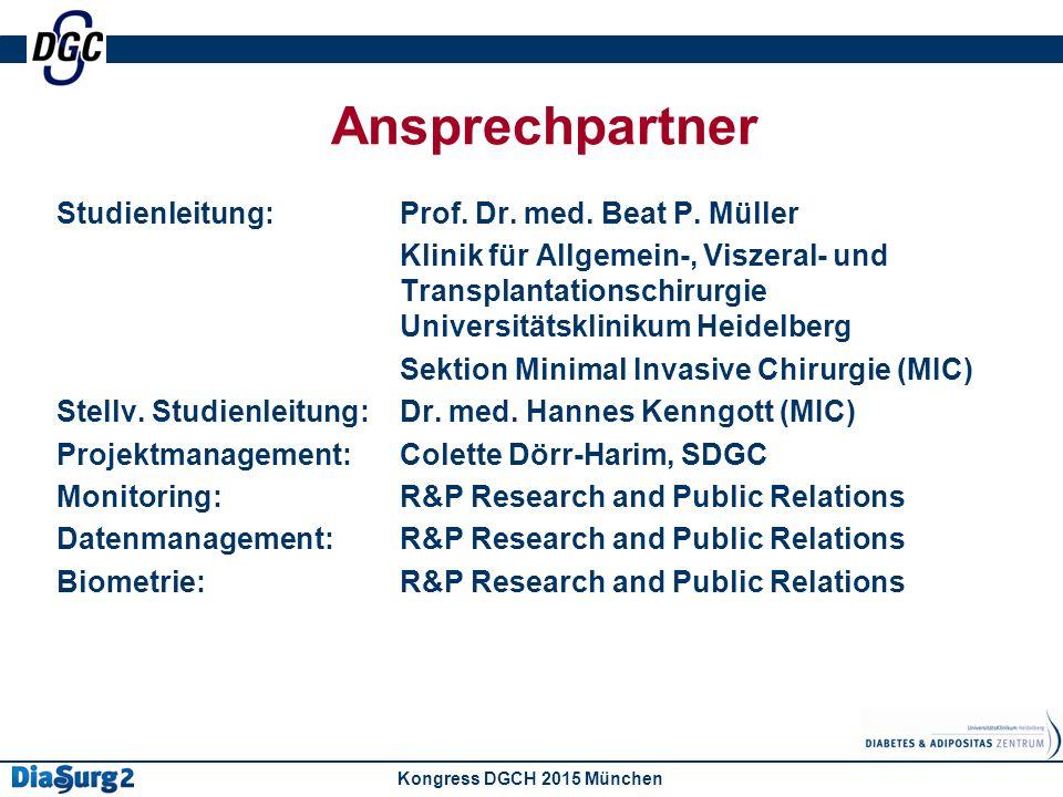 Ansprechpartner Kongress DGCH 2015 München Studienleitung:Prof. Dr. med. Beat P. Müller Klinik für Allgemein-, Viszeral- und Transplantationschirurgie