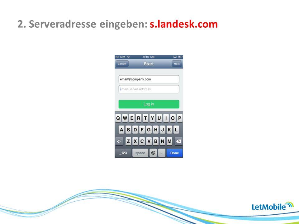 2. Serveradresse eingeben: s.landesk.com