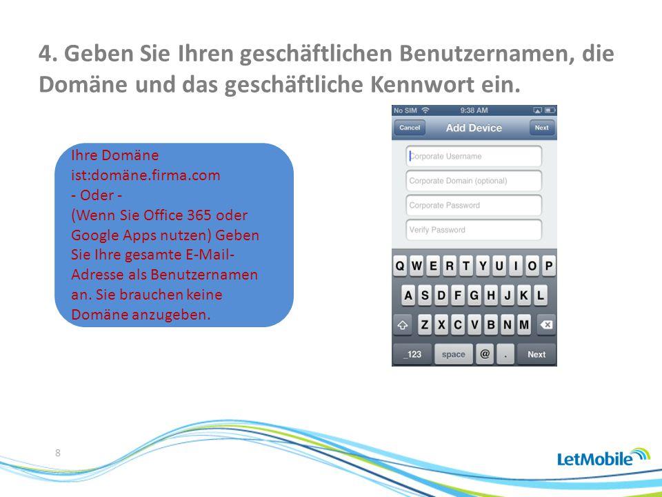 8 Ihre Domäne ist:domäne.firma.com - Oder - (Wenn Sie Office 365 oder Google Apps nutzen) Geben Sie Ihre gesamte E-Mail- Adresse als Benutzernamen an.