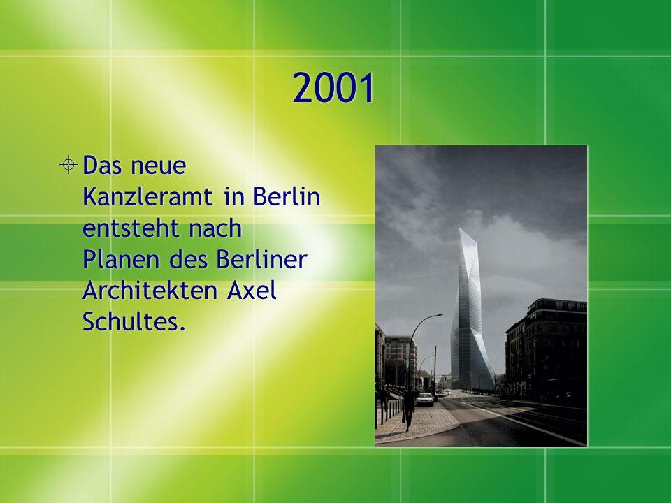 2001  Das neue Kanzleramt in Berlin entsteht nach Planen des Berliner Architekten Axel Schultes.