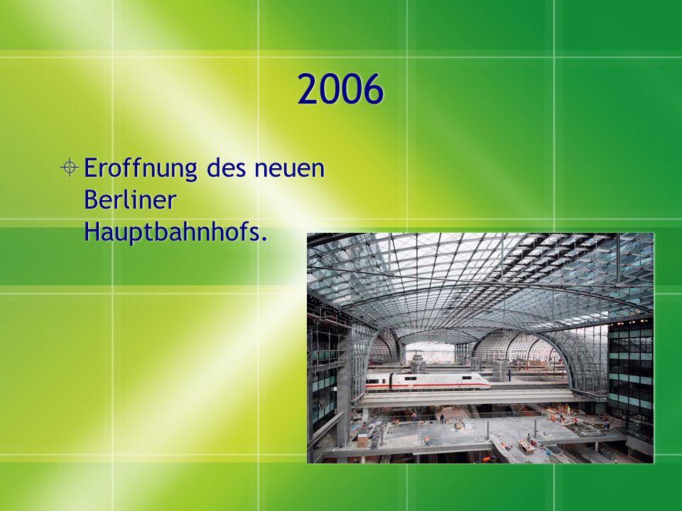 2006  Eroffnung des neuen Berliner Hauptbahnhofs.