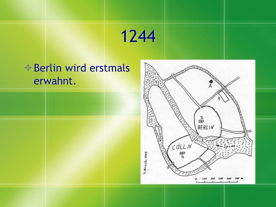 1244  Berlin wird erstmals erwahnt.