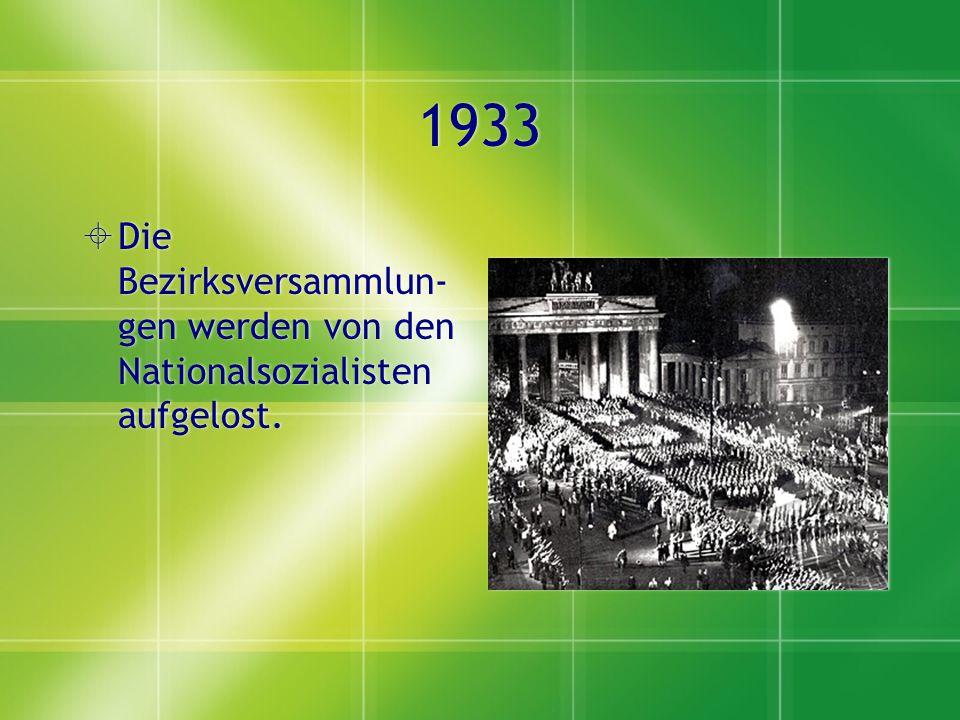 1933  Die Bezirksversammlun- gen werden von den Nationalsozialisten aufgelost.