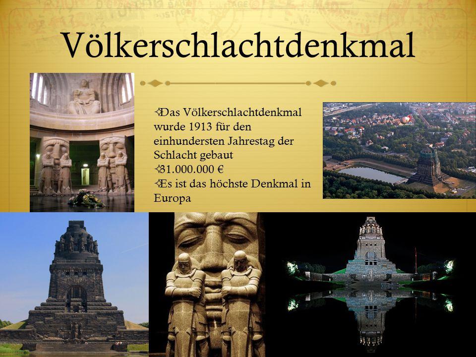 Völkerschlachtdenkmal  Das Völkerschlachtdenkmal wurde 1913 für den einhundersten Jahrestag der Schlacht gebaut  31.000.000 €  Es ist das höchste D