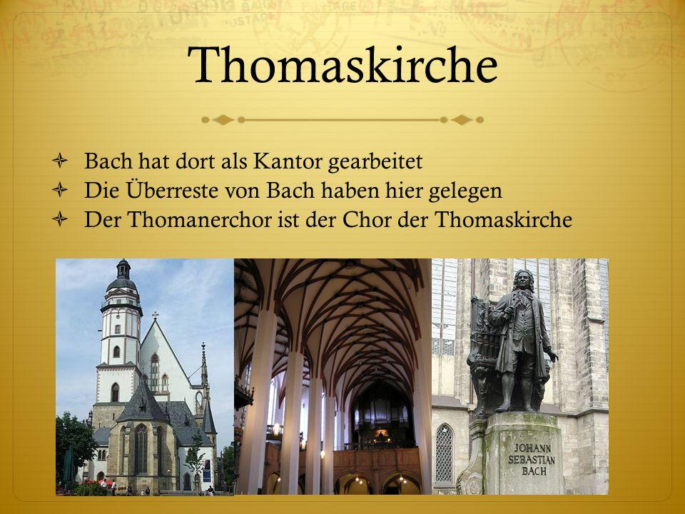 Thomaskirche  Bach hat dort als Kantor gearbeitet  Die Überreste von Bach haben hier gelegen  Der Thomanerchor ist der Chor der Thomaskirche