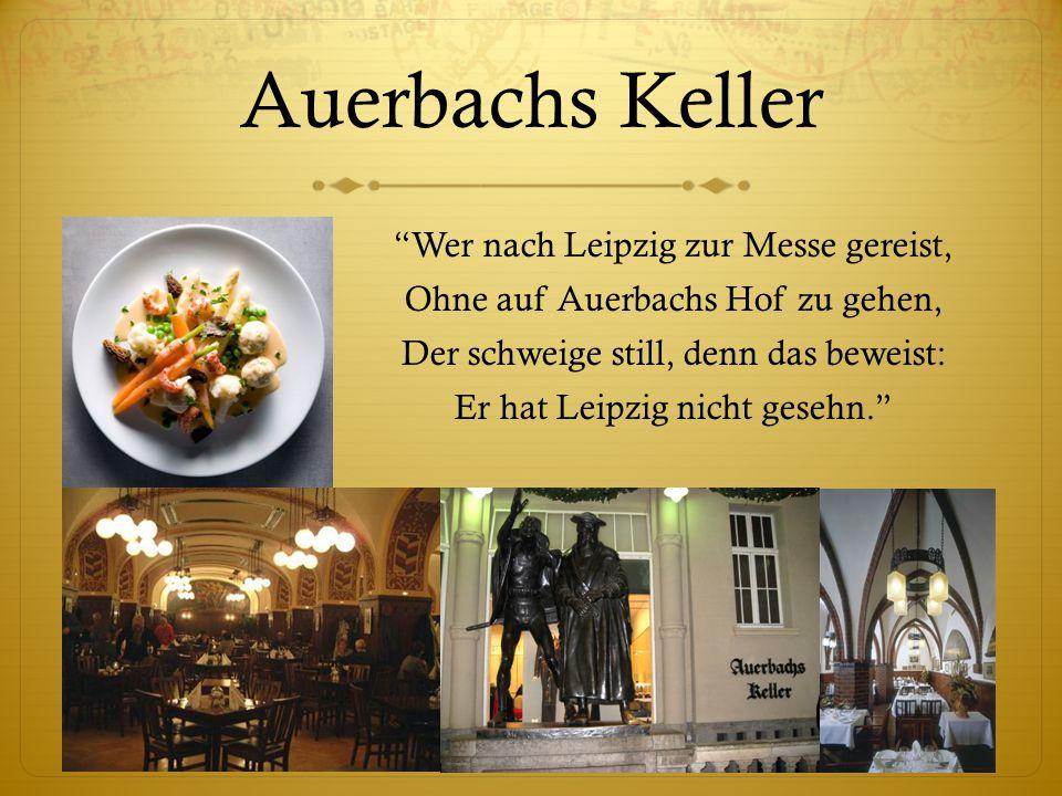 """Auerbachs Keller """"Wer nach Leipzig zur Messe gereist, Ohne auf Auerbachs Hof zu gehen, Der schweige still, denn das beweist: Er hat Leipzig nicht gese"""