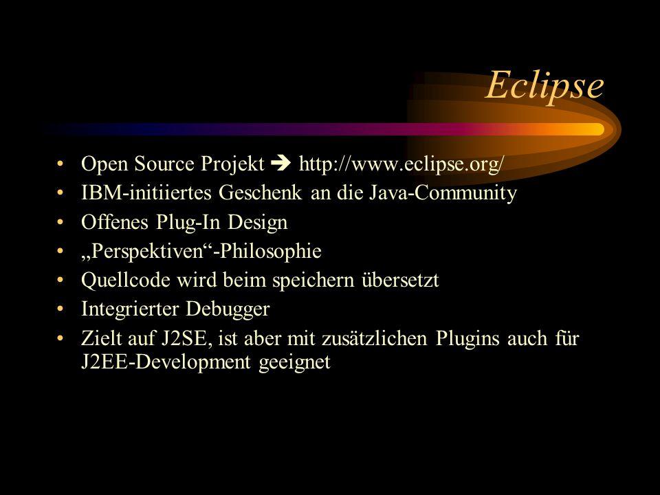 """Eclipse Open Source Projekt  http://www.eclipse.org/ IBM-initiiertes Geschenk an die Java-Community Offenes Plug-In Design """"Perspektiven -Philosophie Quellcode wird beim speichern übersetzt Integrierter Debugger Zielt auf J2SE, ist aber mit zusätzlichen Plugins auch für J2EE-Development geeignet"""