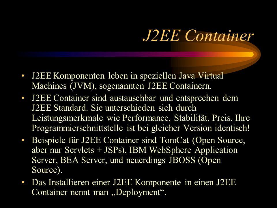 J2EE Container J2EE Komponenten leben in speziellen Java Virtual Machines (JVM), sogenannten J2EE Containern.