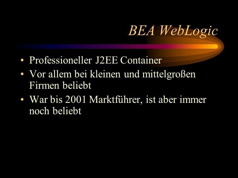 BEA WebLogic Professioneller J2EE Container Vor allem bei kleinen und mittelgroßen Firmen beliebt War bis 2001 Marktführer, ist aber immer noch beliebt
