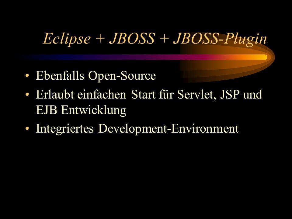 Eclipse + JBOSS + JBOSS-Plugin Ebenfalls Open-Source Erlaubt einfachen Start für Servlet, JSP und EJB Entwicklung Integriertes Development-Environment