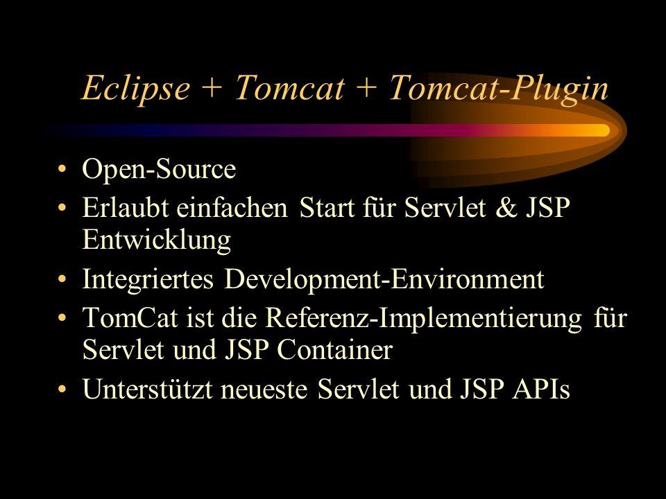 Eclipse + Tomcat + Tomcat-Plugin Open-Source Erlaubt einfachen Start für Servlet & JSP Entwicklung Integriertes Development-Environment TomCat ist die Referenz-Implementierung für Servlet und JSP Container Unterstützt neueste Servlet und JSP APIs