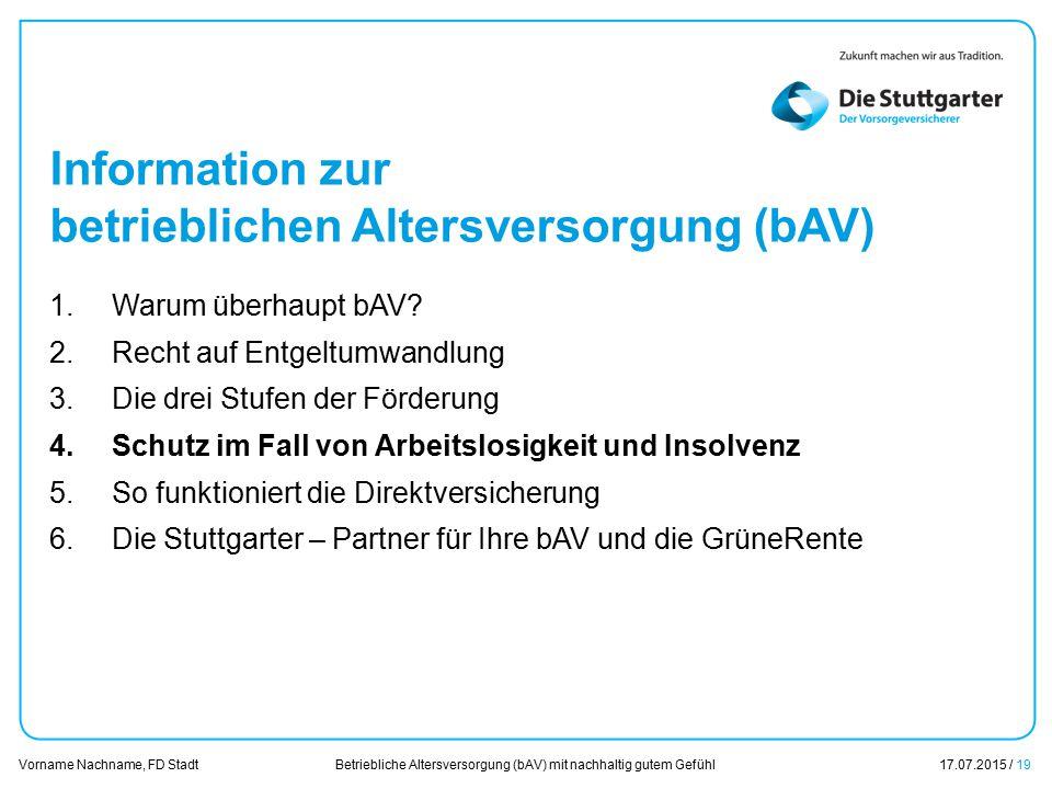 Betriebliche Altersversorgung (bAV) mit nachhaltig gutem Gefühl17.07.2015 / 19 Vorname Nachname, FD Stadt Übersicht Information zur betrieblichen Alte
