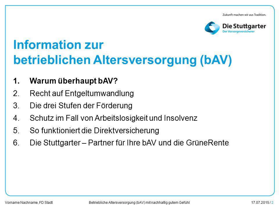 Betriebliche Altersversorgung (bAV) mit nachhaltig gutem Gefühl17.07.2015 / 2 Vorname Nachname, FD Stadt Übersicht Information zur betrieblichen Alter